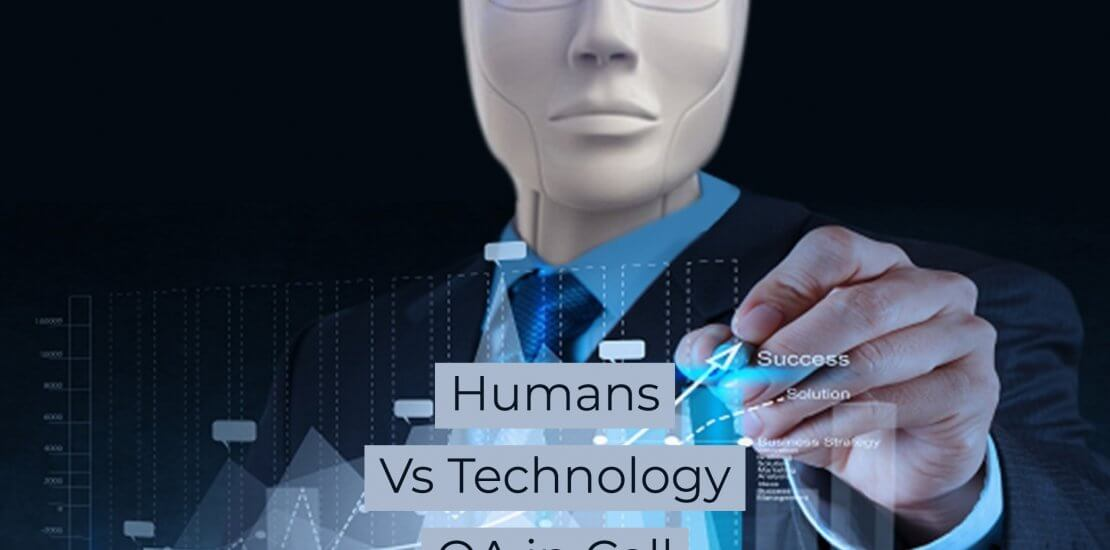 Humans Vs Technology QA in Call Centers