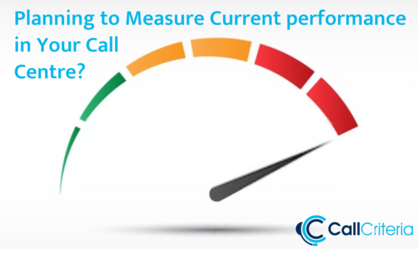 Planning to Measure Current Performance in Your Call Centre?